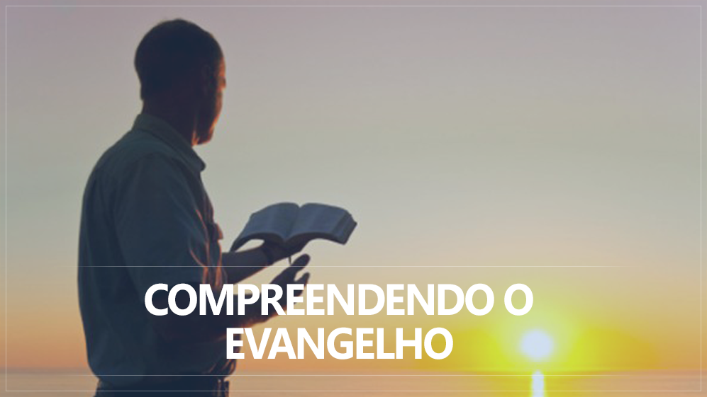 Compreendendo a Mensagem do Evangelho de Jesus Cristo – Queda e Redenção